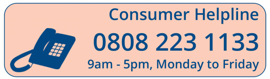 Citizens Advice Consumer Helpline 0808 223 1133 from 9am until 5pm, Monday to Friday